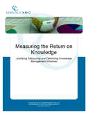 Measuring the Return on Knowledge - Justifying, Measuring and Optimizing Knowledge Management Initiatives
